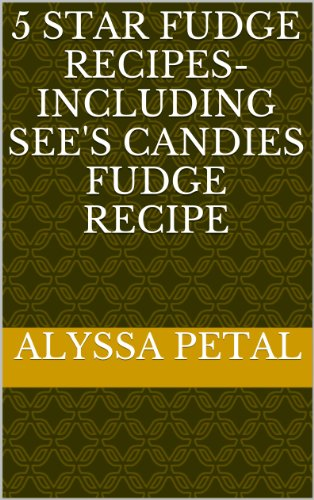 5 Star Fudge Recipes- Including SEE's CANDIES Fudge Recipe (English Edition)