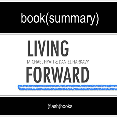 Summary of 'Living Forward' by Michael Hyatt, Daniel Harkavy | Book Summary Includes Analysis audiobook cover art