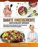 Smarte Kindergerichte zum schlank werden: Gesunde Familien-Rezepte für den Thermomix. Mit Punkten und Nährwertangaben - Andrea Zimmer