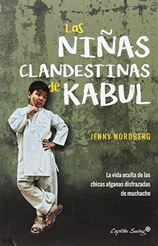 Las nias clandestinas de Kabul: la vida oculta de las nias afganas disfrazadas de muchacho (ENSAYO)