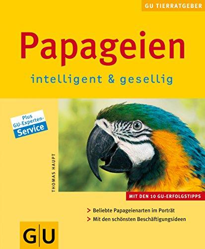 Papageien intelligent & gesellig: Im Porträt: Beliebte Papageienarten. Mit den schönsten Beschäftigungsideen.