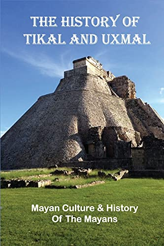 The History Of Tikal And Uxmal: Mayan Culture & History Of The Mayans: Facts About Uxmal