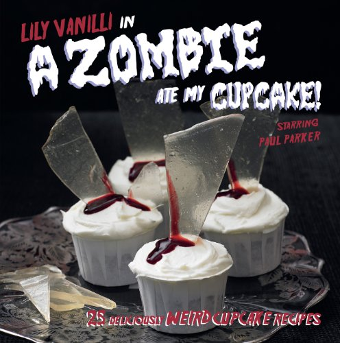 A Zombie Ate My Cupcake: 25 delicious weird cupcake recipes (English Edition)