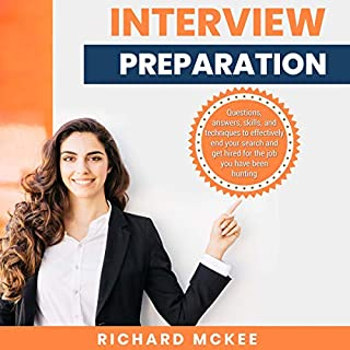 Interview Preparation     Questions Answers Skills and Techniques to Effectively Get Hired for the Job You Have Been Hunting              By:                                                                                                                                 Richard McKee                               Narrated by:                                                                                                                                 Skyler Morgan                      Length: 3 hrs and 15 mins     27 ratings     Overall 4.9