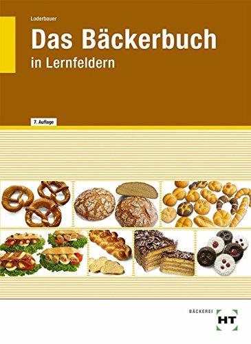 Das Bäckerbuch: Grund- und Fachstufe in Lernfeldern