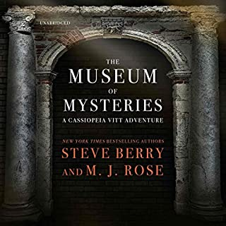 The Museum of Mysteries     A Cassiopeia Vitt Adventure, Book 2              By:                                                                                                                                 Steve Berry,                                                                                        M. J. Rose                               Narrated by:                                                                                                                                 Natalie Ross                      Length: 3 hrs and 34 mins     Not rated yet     Overall 0.0