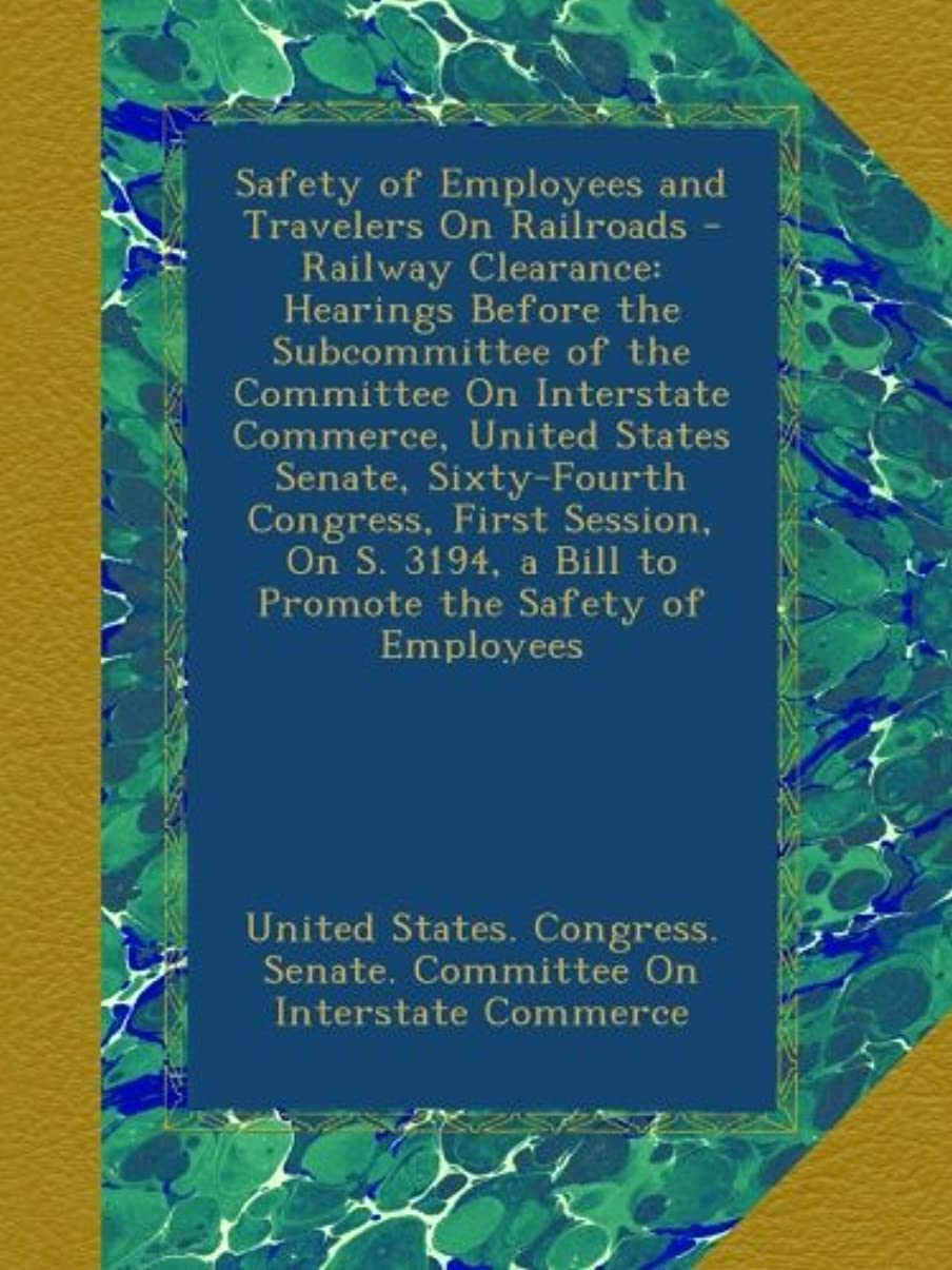 二次のスモッグSafety of Employees and Travelers On Railroads - Railway Clearance: Hearings Before the Subcommittee of the Committee On Interstate Commerce, United States Senate, Sixty-Fourth Congress, First Session, On S. 3194, a Bill to Promote the Safety of Employees