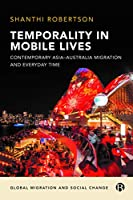 Temporality in Mobile Lives: Contemporary Asia-Australia Migration and Everyday Time (Global Migration and Social Change)