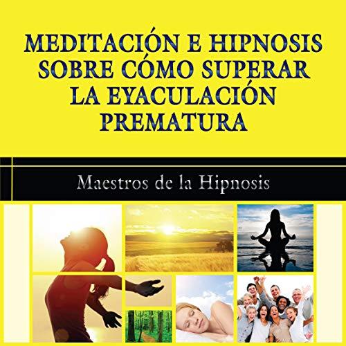 Meditacion e Hipnosis sobre como Superar la Eyaculacion Prematura [Meditation and Hypnosis for How to Overcome Premature Ejaculation] audiobook cover art
