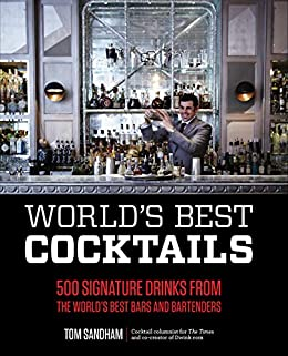 World's Best Cocktails: 500 Signature Drinks from the World's Best Bars and Bartenders by [Tom Sandham]