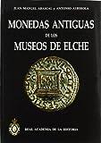 Monedas Antiguas de los Museos de Elche. (Bibliotheca Numismática Hispana.)