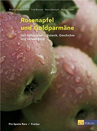 Rosenapfel und Goldparmäne: 365 Apfelsorten - Botanik, Geschichte und Verwendung