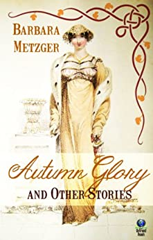 Autumn Glory and Other Stories by [Barbara Metzger]