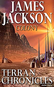 Colony (Terran Chronicles Book 3) by [James Jackson]