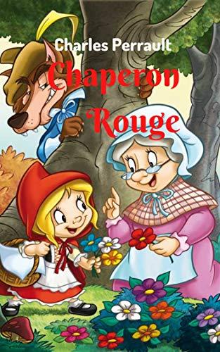 Chaperon Rouge: Petite histoire, pleine de fantaisie et de fiction, avec des personnages inoubliables. (French Edition)