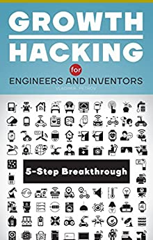 [Vladimir Petrov]のGrowth Hacking for Engineers and Inventors: 5-Step Method for Breakthrough (English Edition)