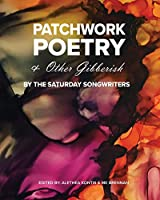 Patchwork Poetry and Other Gibberish by The Saturday Songwriters