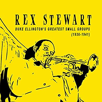 Rex Stewart - Duke Ellington's Small Groups (1936-1941)
