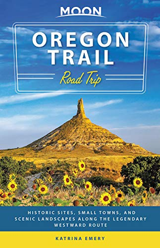 Moon Oregon Trail Road Trip: Historic Sites, Small Towns, and Scenic Landscapes Along the Legendary Westward Route (Moon Road Trips)