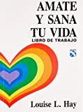 Amate y Sana tu Vida / Love Yourself, Heal Your Life Workbook (Spanish Edition)