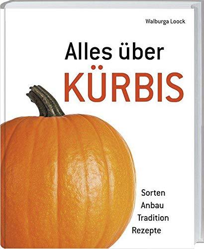 Alles über Kürbis: Sorten - Anbau - Tradition - Rezepte.*