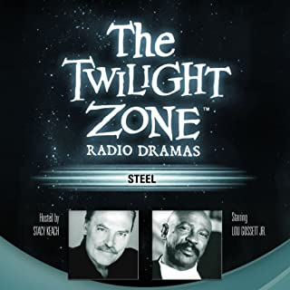 Steel     The Twilight Zone Radio Dramas              By:                                                                                                                                 Richard Matheson                               Narrated by:                                                                                                                                 Lou Gossett Jr.                      Length: 46 mins     1 rating     Overall 5.0
