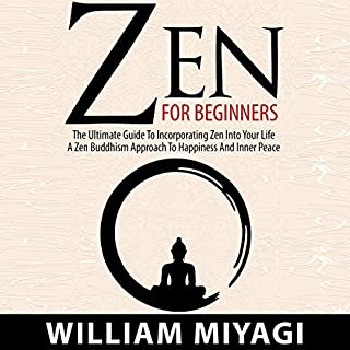 Zen: Zen for Beginners     The Ultimate Guide to Incorporating Zen into Your Life: A Zen Buddhism Approach to Happiness and Inner Peace              By:                                                                                                                                 William Miyagi                               Narrated by:                                                                                                                                 Jeffrey A. Hering                      Length: 2 hrs and 1 min     24 ratings     Overall 4.9
