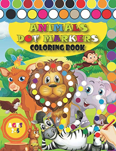 Dot Markers Coloring Book Animals Ages 2-5: +50 Cute Animal | Do a Dot Art Paint a day | Easy Guided Big Dots | Perfect Gift for Kid, Toddler, ... Boy and Girl, Ages 1-3, 2-4, 3-5.
