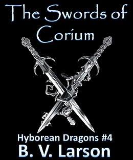 The Swords of Corium (Hyborean Dragons Book 4) by [B. V. Larson]