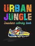Urban Jungle Sneakers Coloring Book: Street Style Sneakers Shoes Coloring Book For Adults And Teens