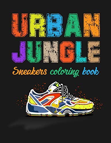 Urban Jungle Sneakers Coloring Book: Street Style Sneakers Shoes Coloring Book For Adults And Teens