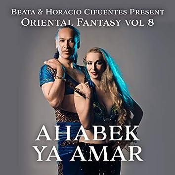 Beata & Horacio Cifuentes Present: Oriental Fantasy, Vol. 8 - Ahabek Ya Amar
