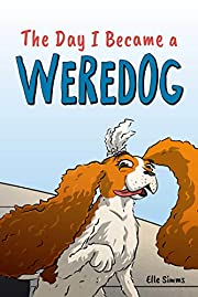The Day I Became a Weredog: A Funny Werewolf Tale - Middle Grade Short Story