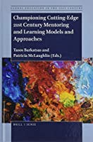 Championing Cutting-edge 21st Century Mentoring and Learning Models and Approaches (Global Education in the 21st Century)