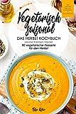 Vegetarisch saisonal-Das Herbst Kochbuch, 90 vegetarische Rezepte für den Herbst: DAS Kochbuch für saisonale Einsteiger!Ideal für Berufstätige und ... (Die vegetarischen Jahreszeiten, Band 3)