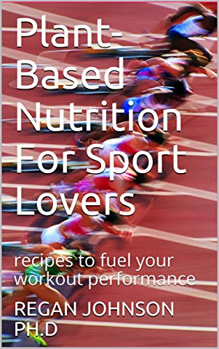 Plant-Based Nutrition For Sport Lovers: recipes to fuel your workout performance