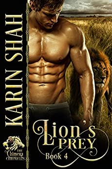 Lion's Prey (The Chimera Chronicles Book 4) by [Karin Shah]