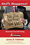 Shift Happens!: No Job, No Money, Now What? Reinvent Yourself Using 3D Thinking