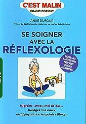 Se soigner avec la réflexologie, c'est malin d'ANNE DUFOUR