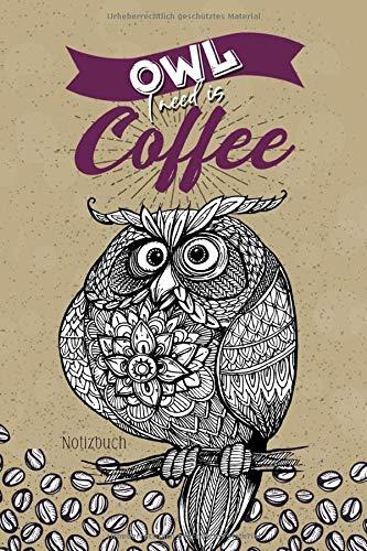 Notizbuch - Owl I need is Coffee: Kaffee Notizbuch A5 Punktraster   Notizheft   Tagebuch   Journal   Eule Notizbuch   Eule Kaffee Geschenk Geburtstag   120 Seiten