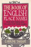 The Book of English Place Names: How Our Towns and Villages Got Their Names - Caroline Taggart