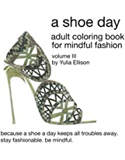 A Shoe Day Adult Coloring Book for Mindful Fashion: Because a shoe a day keeps all troubles away. Stay fashionable, be mindful.: Volume 2