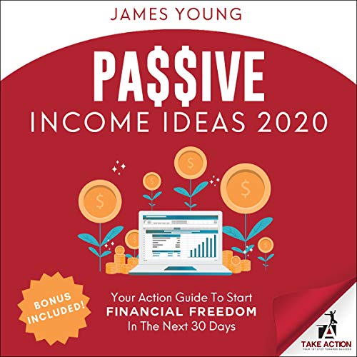 Passive Income Ideas 2020: Your Action Guide to Start Financial Freedom in the Next 30 Days cover art