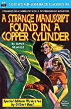 A Strange Manuscript found in a Copper Cylinder, Special Illustrated Edition (Lost World-Lost Race Classics)