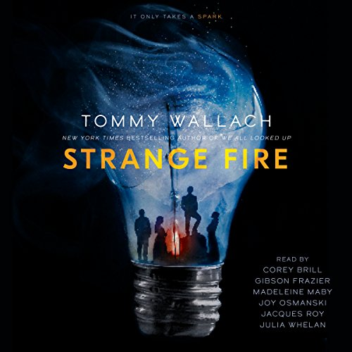 Strange Fire     The Anchor & Sophia, Book 1              By:                                                                                                                                 Tommy Wallach                               Narrated by:                                                                                                                                 Julia Whelan,                                                                                        Joy Osmanski,                                                                                        Madeleine Maby,                   and others                 Length: 9 hrs and 36 mins     1 rating     Overall 3.0