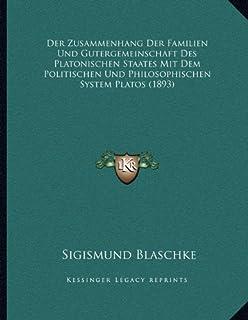 Der Zusammenhang Der Familien Und Gutergemeinschaft Des Platonischen Staates Mit Dem Politischen Und Philosophischen Syste...