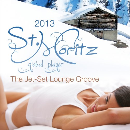 Global Player St.Moritz 2013 (The Jet-Set Winter Lounge Groove)