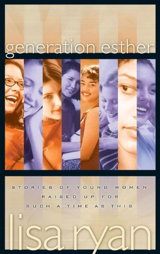 Generation Esther: Stories of Young Women Raised Up for Such a Time as This (English Edition) PDF Books
