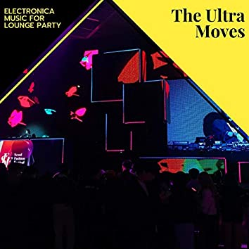 The Ultra Moves - Electronica Music For Lounge Party