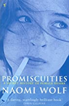 Promiscuities: An Opinionated History of Female Desire: A Secret History of Female Desire by Wolf, Naomi New edition (1998)